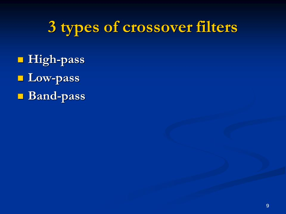 9 3 types of crossover filters High-pass High-pass Low-pass Low-pass Band-pass Band-pass