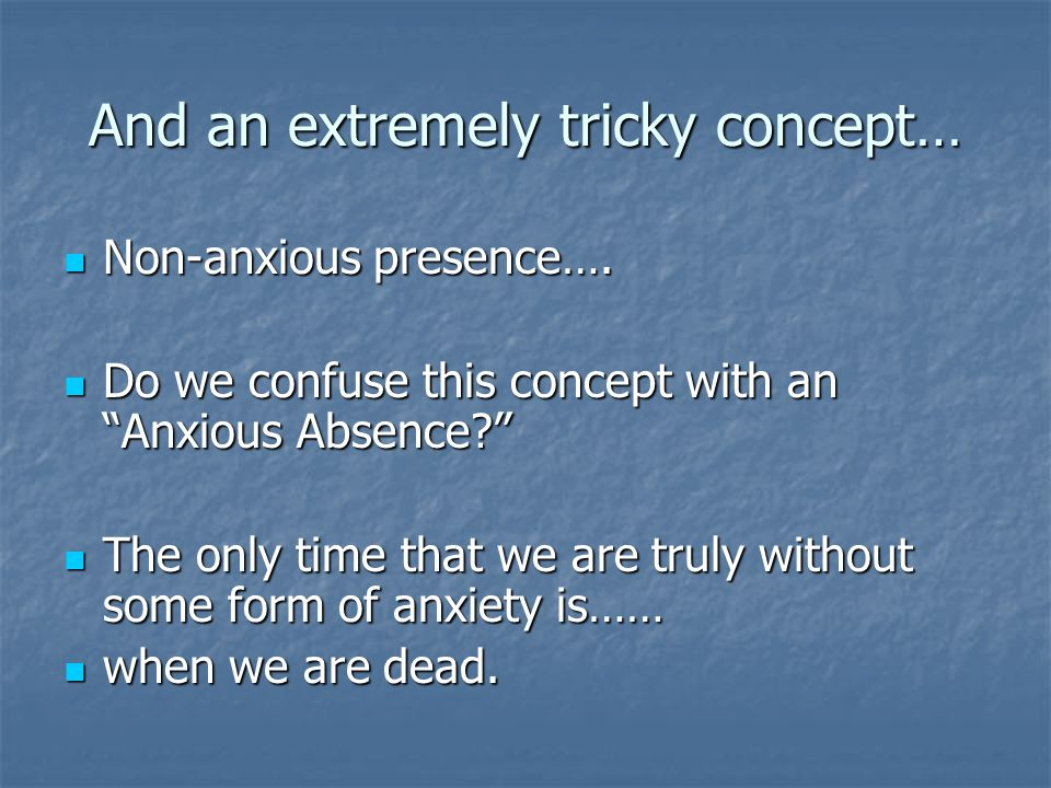 And an extremely tricky concept… Non-anxious presence….