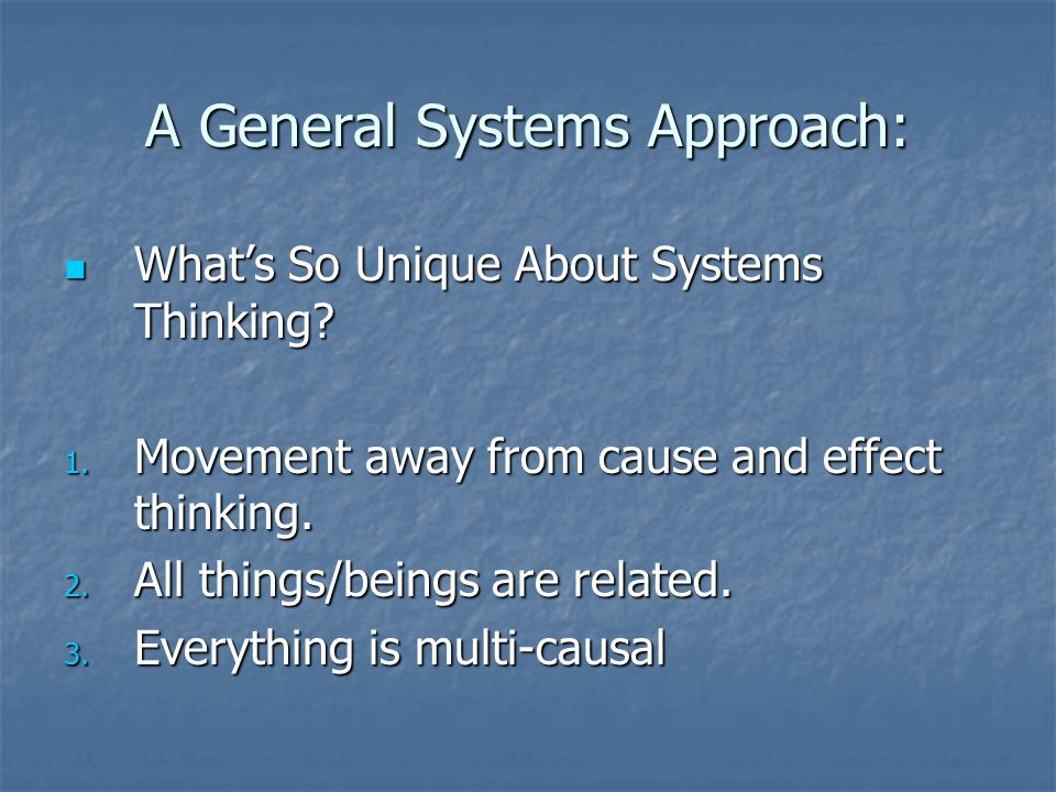 A General Systems Approach: What's So Unique About Systems Thinking.