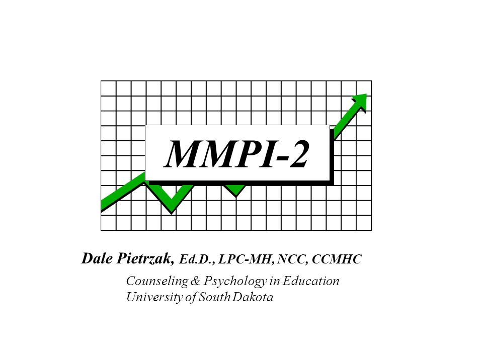 MMPI-2 Dale Pietrzak, Ed.D., LPC-MH, NCC, CCMHC Counseling & Psychology in Education University of South Dakota