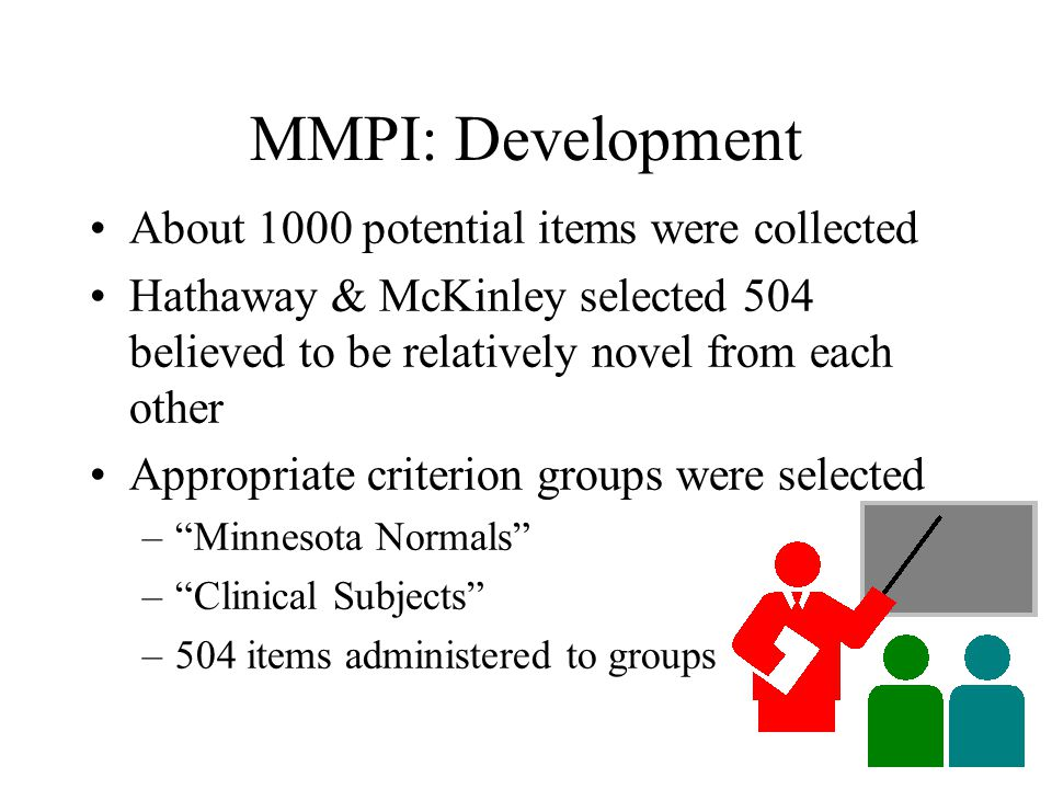 MMPI: Development About 1000 potential items were collected Hathaway & McKinley selected 504 believed to be relatively novel from each other Appropria