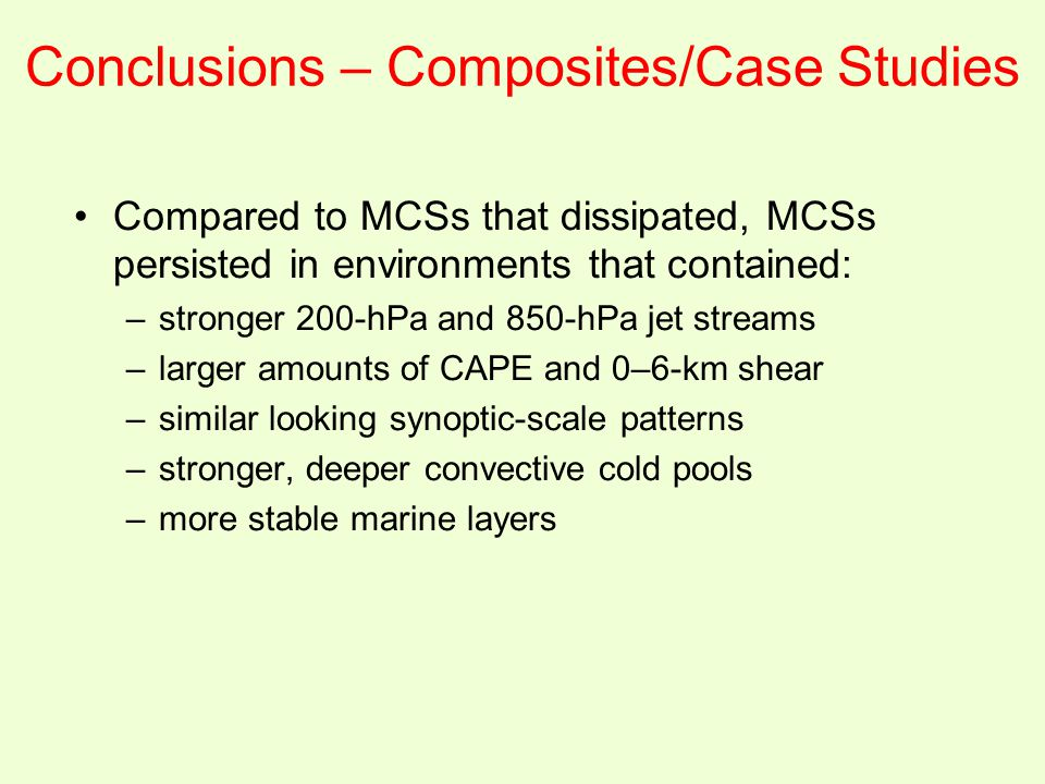 Conclusions – Composites/Case Studies Compared to MCSs that dissipated, MCSs persisted in environments that contained: –stronger 200-hPa and 850-hPa j