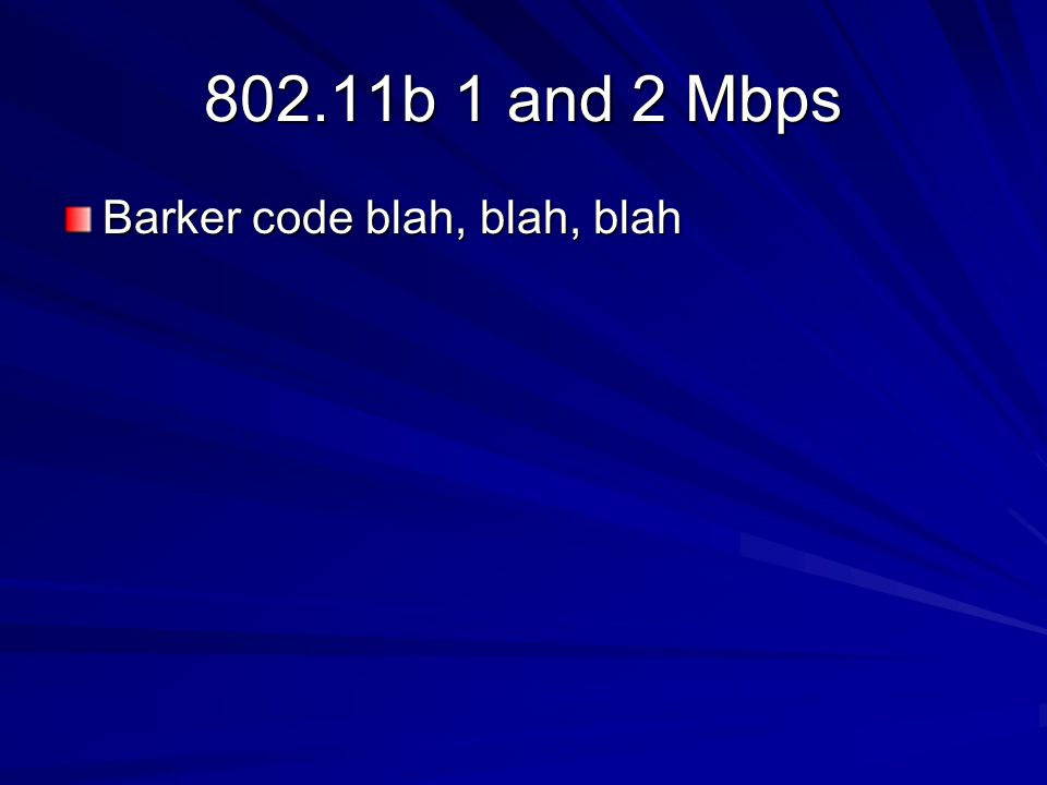 802.11b 1 and 2 Mbps Barker code blah, blah, blah