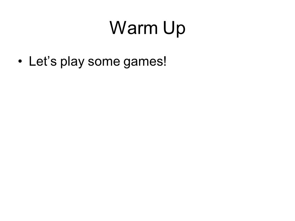 Warm Up Let's play some games!