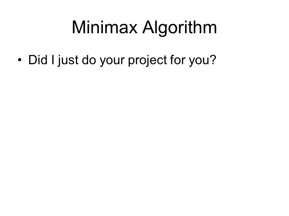 Minimax Algorithm Did I just do your project for you
