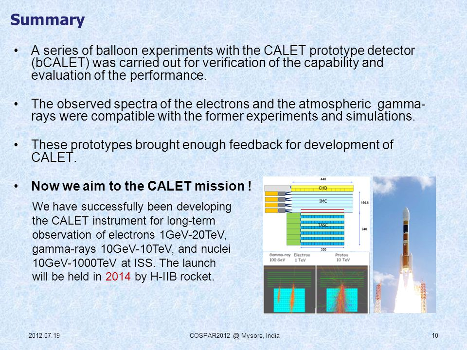 Summary A series of balloon experiments with the CALET prototype detector (bCALET) was carried out for verification of the capability and evaluation of the performance.