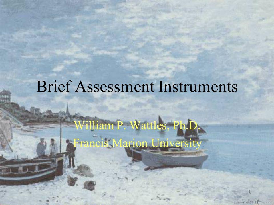 1 Brief Assessment Instruments William P. Wattles, Ph.D. Francis Marion University