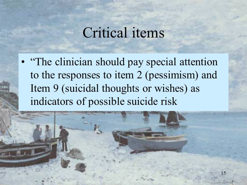 """15 Critical items """"The clinician should pay special attention to the responses to item 2 (pessimism) and Item 9 (suicidal thoughts or wishes) as indic"""