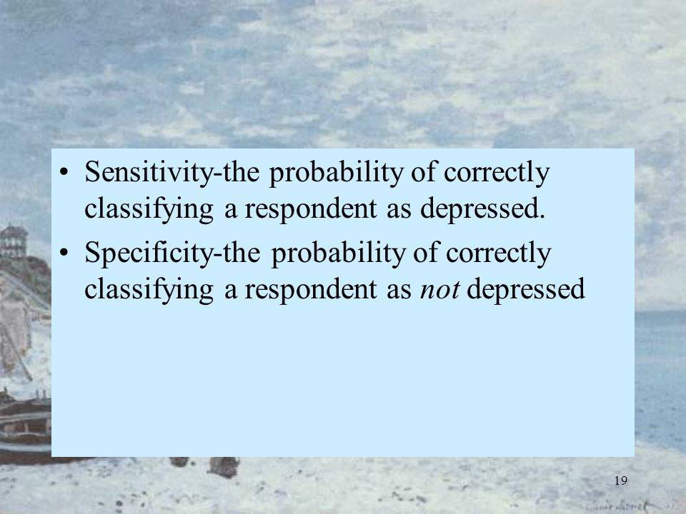 19 Sensitivity-the probability of correctly classifying a respondent as depressed. Specificity-the probability of correctly classifying a respondent a