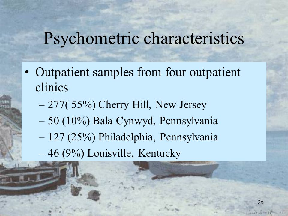 36 Psychometric characteristics Outpatient samples from four outpatient clinics –277( 55%) Cherry Hill, New Jersey –50 (10%) Bala Cynwyd, Pennsylvania
