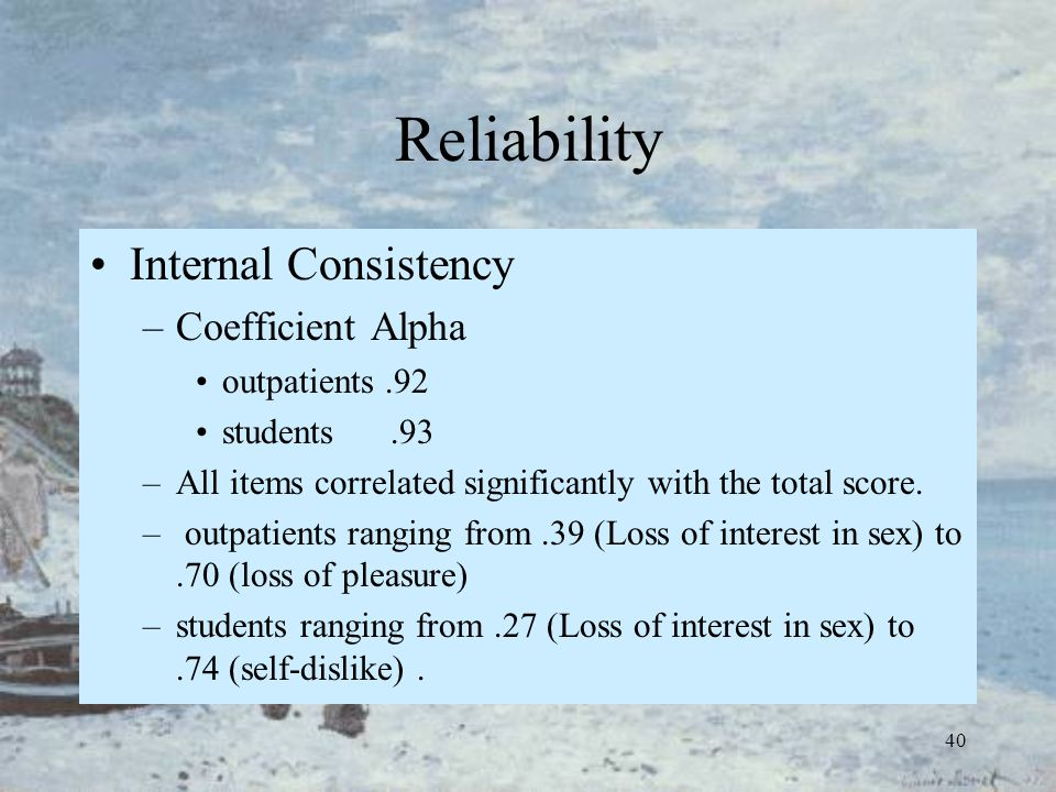 40 Reliability Internal Consistency –Coefficient Alpha outpatients.92 students.93 –All items correlated significantly with the total score. – outpatie