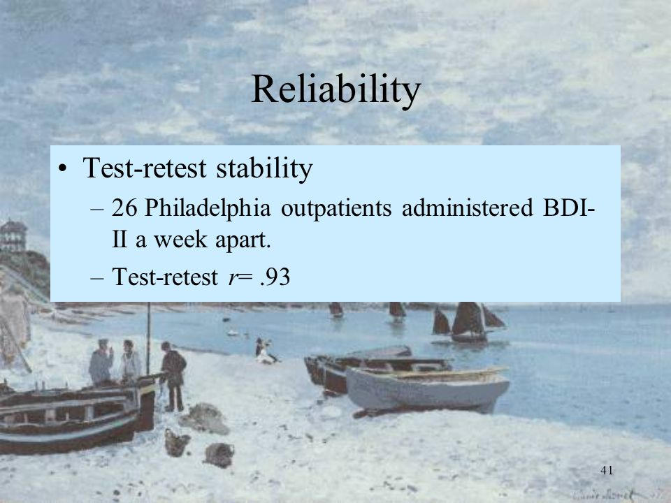 41 Reliability Test-retest stability –26 Philadelphia outpatients administered BDI- II a week apart. –Test-retest r=.93