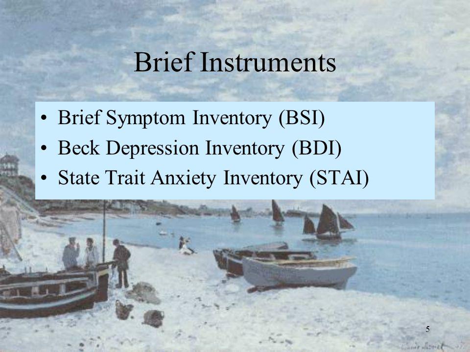 5 Brief Instruments Brief Symptom Inventory (BSI) Beck Depression Inventory (BDI) State Trait Anxiety Inventory (STAI)