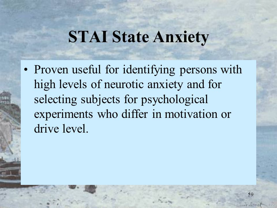 59 STAI State Anxiety Proven useful for identifying persons with high levels of neurotic anxiety and for selecting subjects for psychological experime