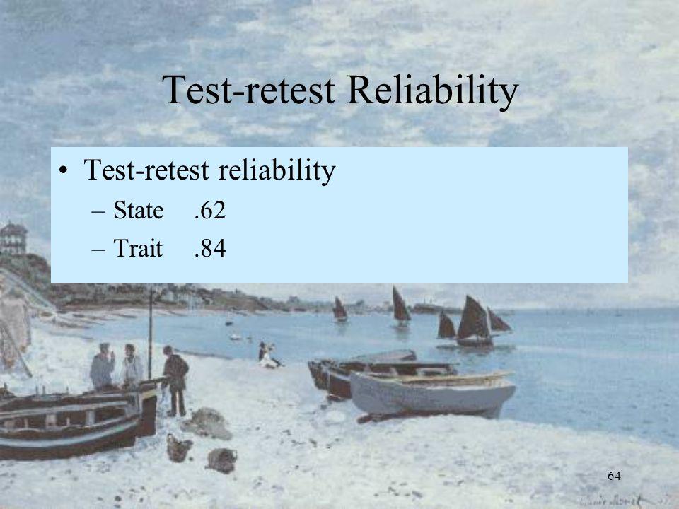 64 Test-retest Reliability Test-retest reliability –State.62 –Trait.84