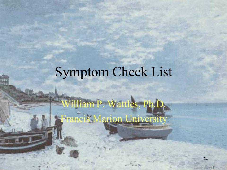 74 Symptom Check List William P. Wattles, Ph.D. Francis Marion University