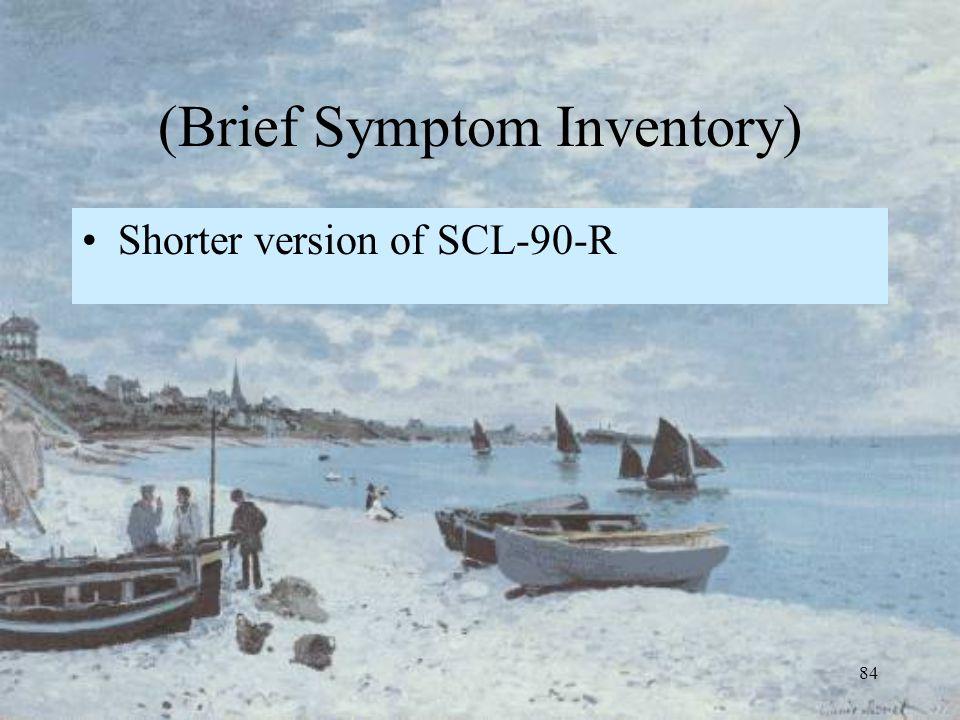 84 (Brief Symptom Inventory) Shorter version of SCL-90-R