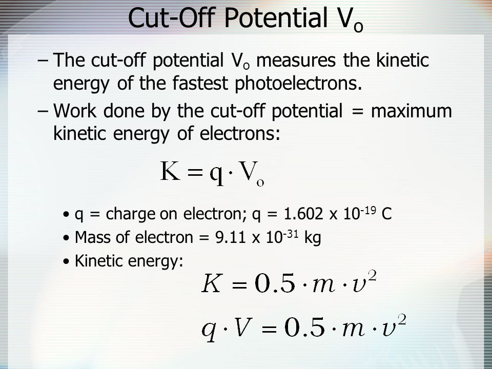 Cut-Off Potential V o –The cut-off potential V o measures the kinetic energy of the fastest photoelectrons.