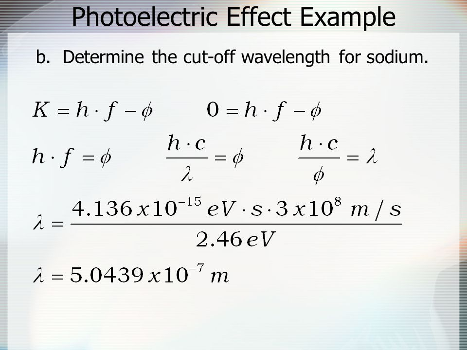Photoelectric Effect Example b. Determine the cut-off wavelength for sodium.
