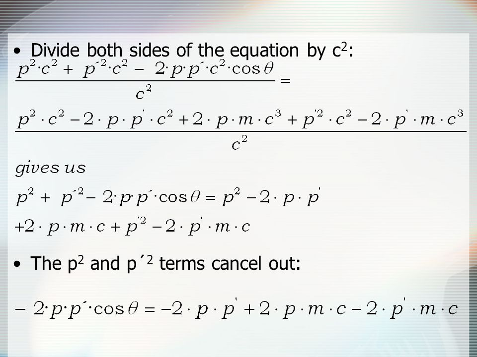 Divide both sides of the equation by c 2 : The p 2 and p´ 2 terms cancel out: