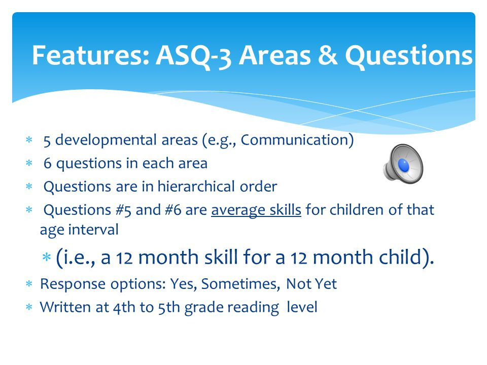  5 developmental areas (e.g., Communication)  6 questions in each area  Questions are in hierarchical order  Questions #5 and #6 are average skill