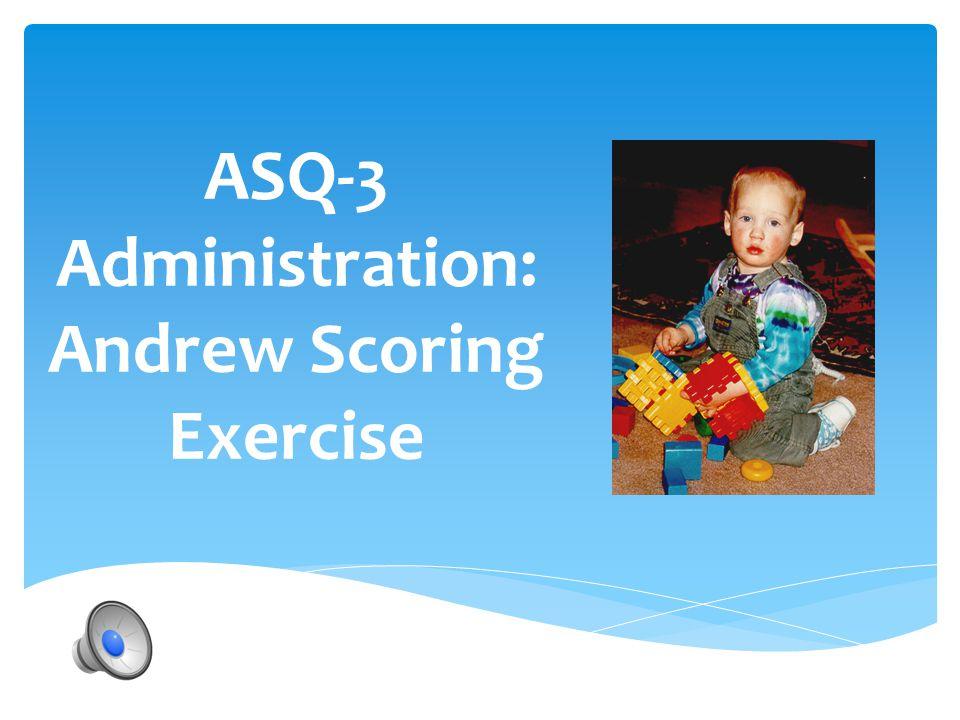 ASQ-3 Administration: Andrew Scoring Exercise