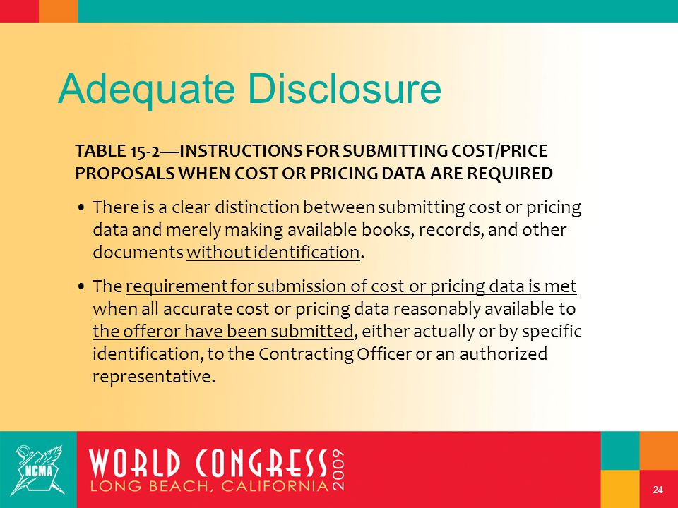 24 Adequate Disclosure TABLE 15-2—INSTRUCTIONS FOR SUBMITTING COST/PRICE PROPOSALS WHEN COST OR PRICING DATA ARE REQUIRED There is a clear distinction between submitting cost or pricing data and merely making available books, records, and other documents without identification.