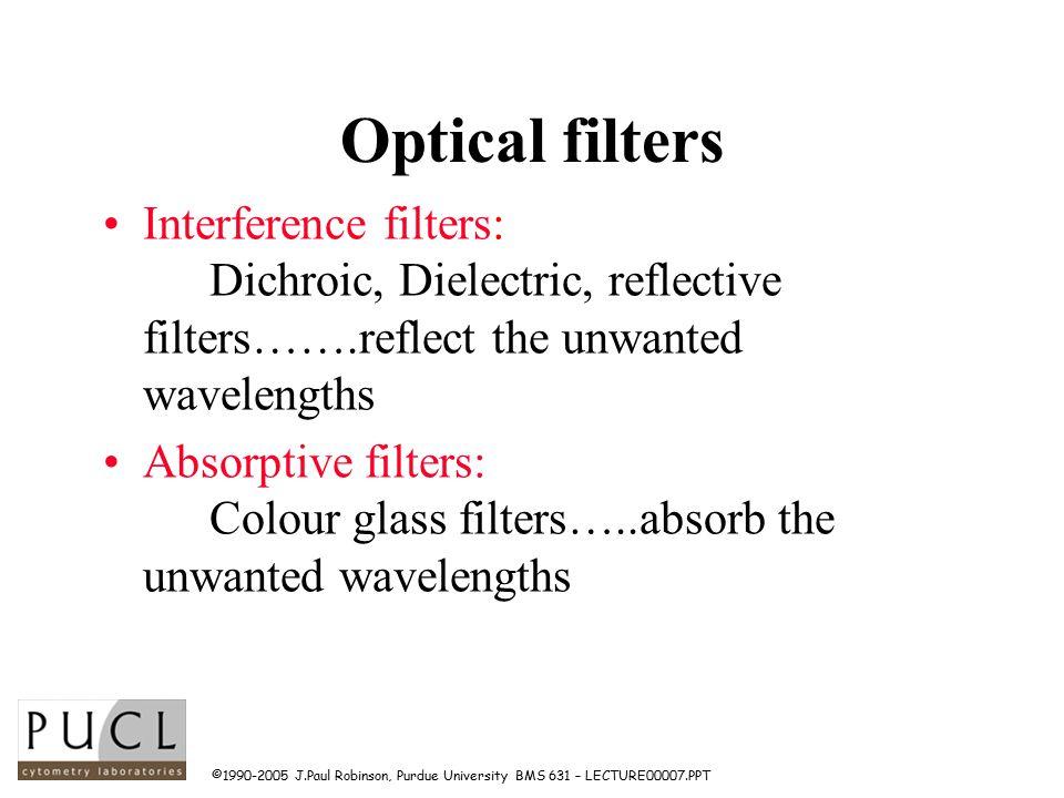©1990-2005 J.Paul Robinson, Purdue University BMS 631 – LECTURE00007.PPT Optical filter evaluation light source grating beam splitter (45 o ) reference PMT slit/shutter Optical filter (45 o ) grating Detector PMT
