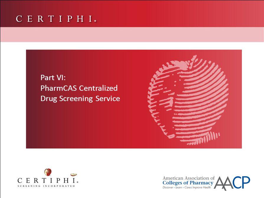Part VI: PharmCAS Centralized Drug Screening Service