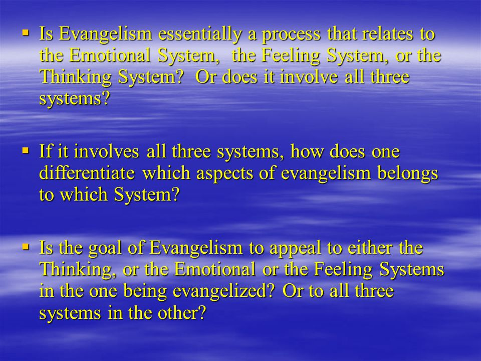  Is Evangelism essentially a process that relates to the Emotional System, the Feeling System, or the Thinking System.