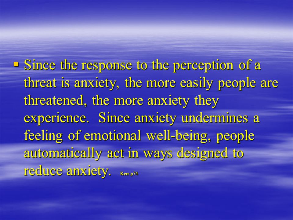  Since the response to the perception of a threat is anxiety, the more easily people are threatened, the more anxiety they experience.