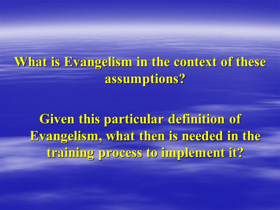 What is Evangelism in the context of these assumptions.