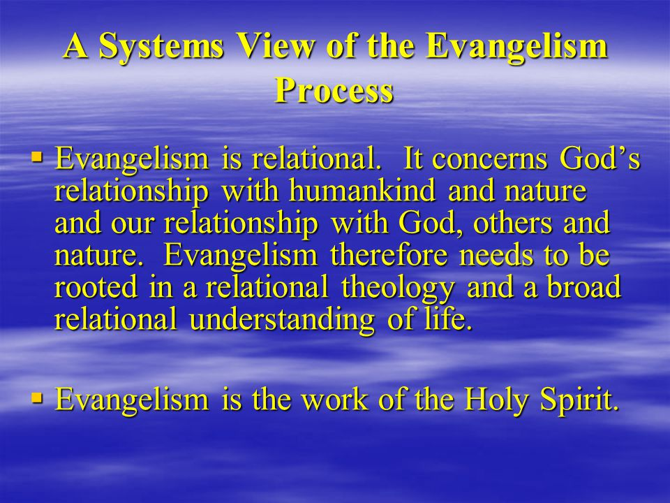 A Systems View of the Evangelism Process  Evangelism is relational.