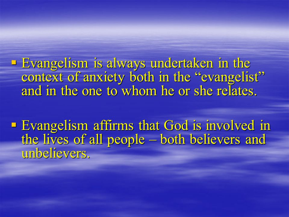  Evangelism is always undertaken in the context of anxiety both in the evangelist and in the one to whom he or she relates.