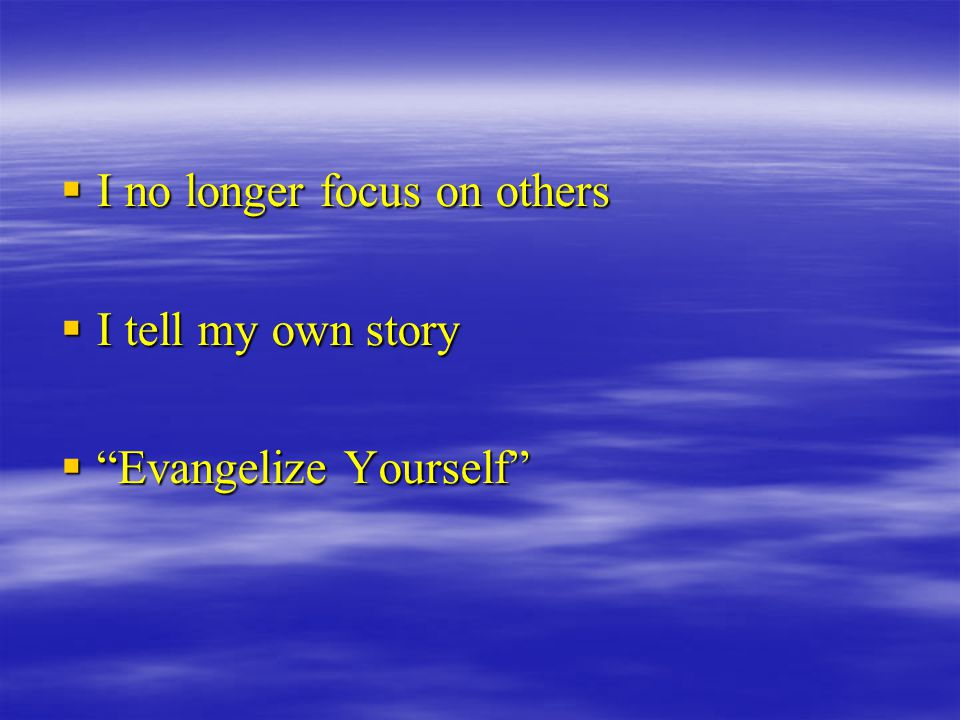 """ I no longer focus on others  I tell my own story  """"Evangelize Yourself"""""""