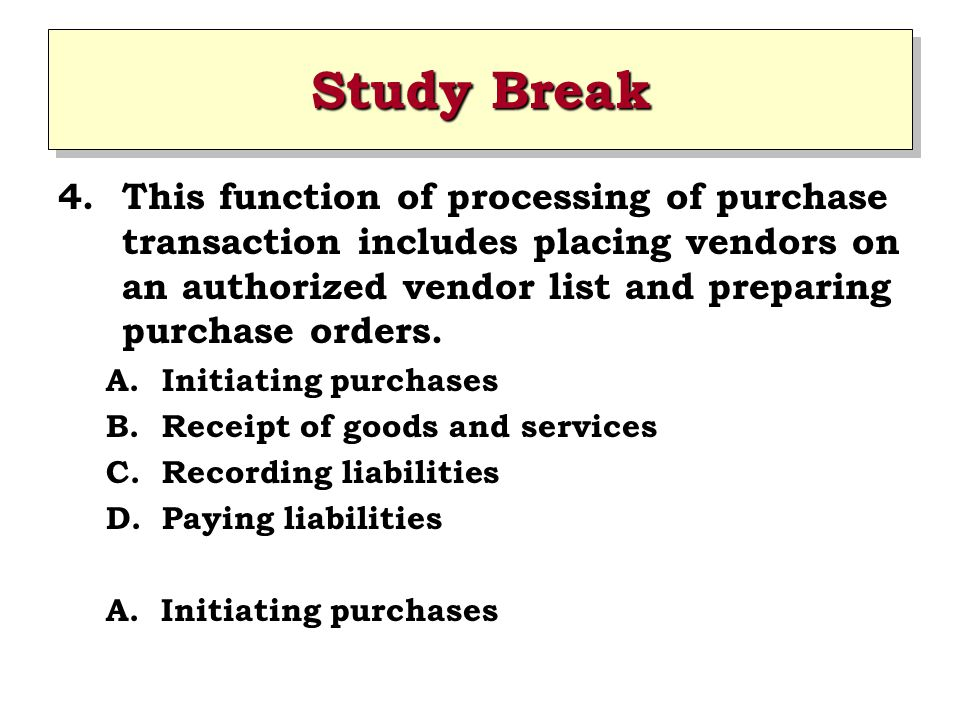 Study Break 4.This function of processing of purchase transaction includes placing vendors on an authorized vendor list and preparing purchase orders.
