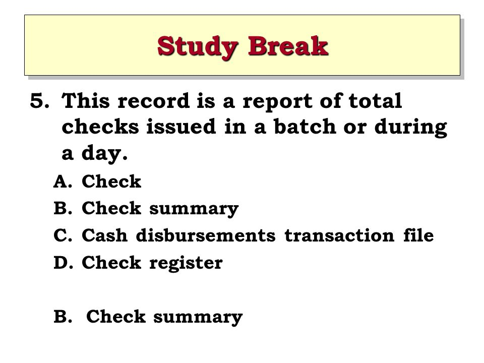 Study Break 5.This record is a report of total checks issued in a batch or during a day.
