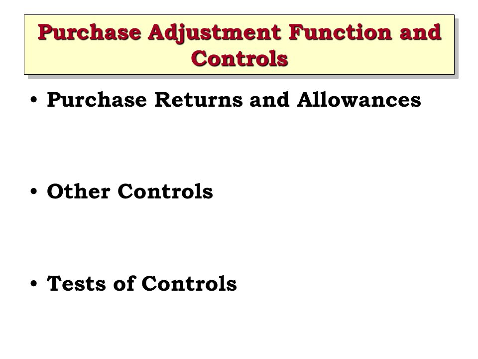 Purchase Adjustment Function and Controls Purchase Returns and Allowances Other Controls Tests of Controls