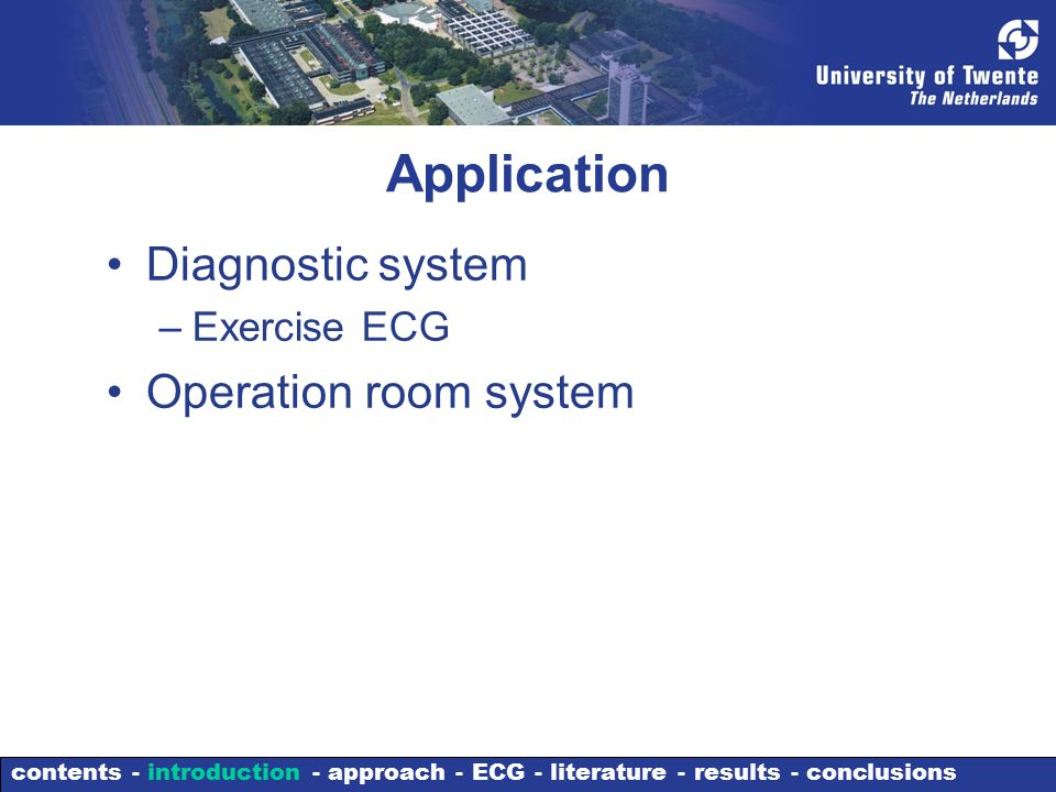 Application Diagnostic system –Exercise ECG Operation room system contents - introduction - approach - ECG - literature - results - conclusions