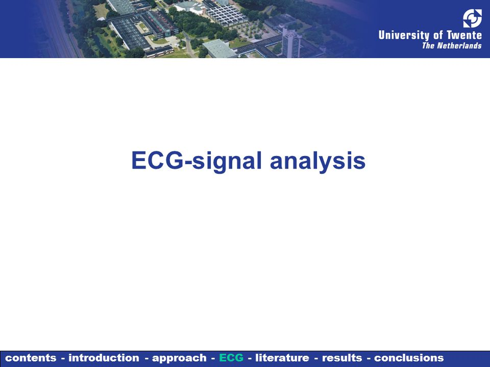 ECG-signal analysis contents - introduction - approach - ECG - literature - results - conclusions