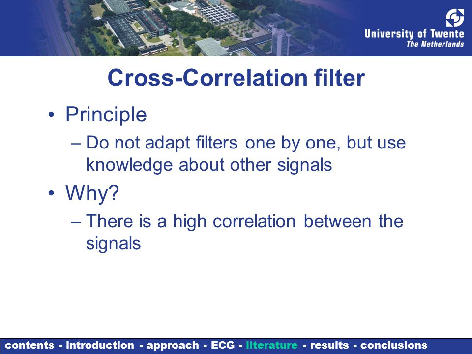 Cross-Correlation filter Principle –Do not adapt filters one by one, but use knowledge about other signals Why.