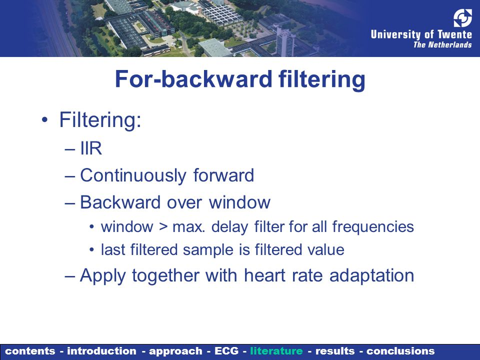For-backward filtering Filtering: –IIR –Continuously forward –Backward over window window > max.