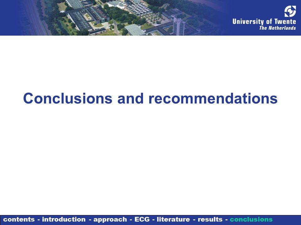 Conclusions and recommendations contents - introduction - approach - ECG - literature - results - conclusions