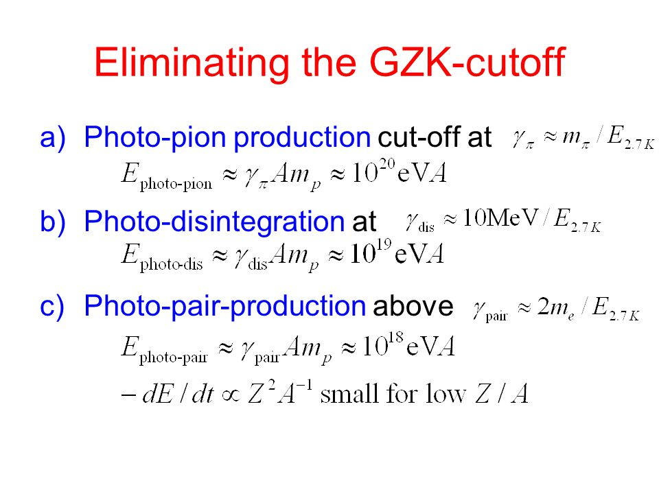 Eliminating the GZK-cutoff a)Photo-pion production cut-off at b)Photo-disintegration at c)Photo-pair-production above