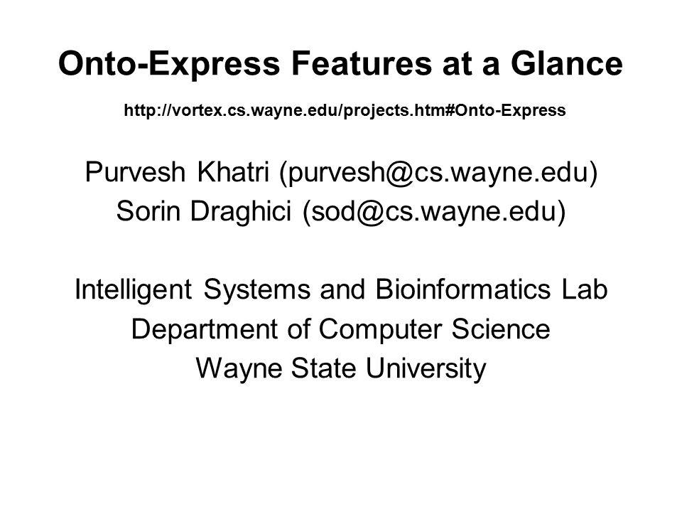 Onto-Express Features at a Glance Purvesh Khatri (purvesh@cs.wayne.edu) Sorin Draghici (sod@cs.wayne.edu) Intelligent Systems and Bioinformatics Lab