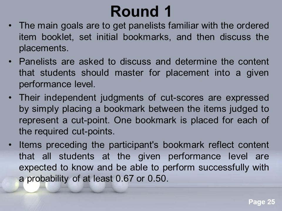 Powerpoint Templates Page 25 Round 1 The main goals are to get panelists familiar with the ordered item booklet, set initial bookmarks, and then discu