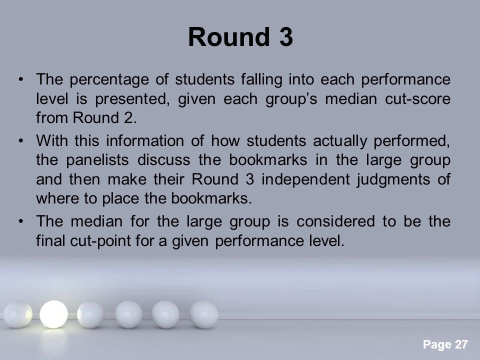 Powerpoint Templates Page 27 Round 3 The percentage of students falling into each performance level is presented, given each group's median cut-score