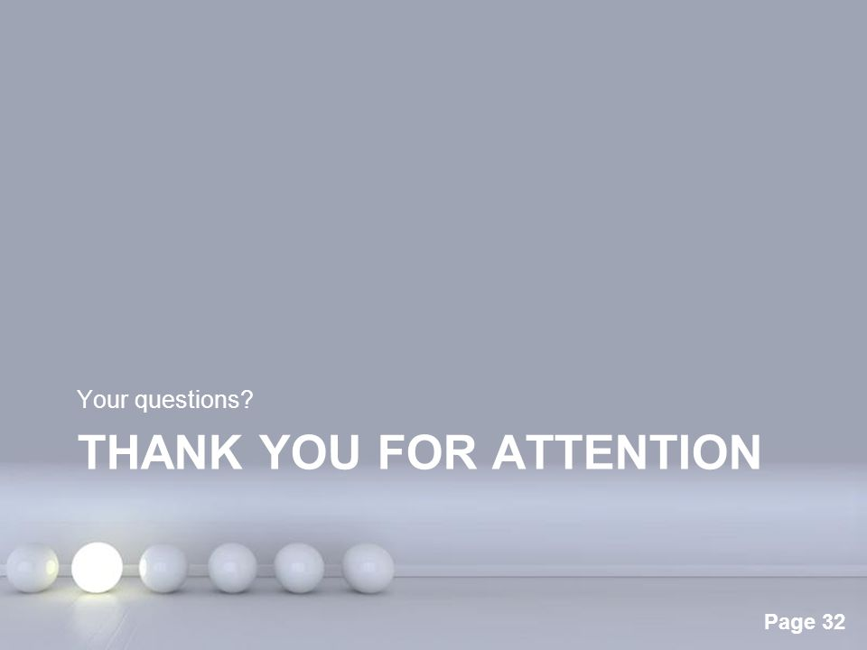 Powerpoint Templates Page 32 THANK YOU FOR ATTENTION Your questions?