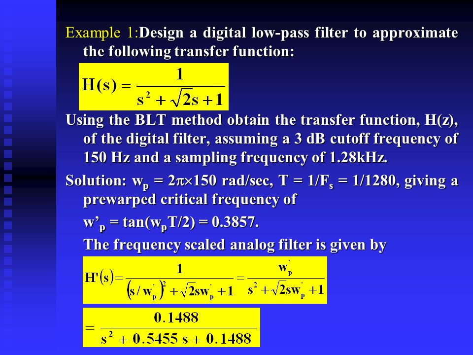 lowpass to lowpass (14) lowpass to highpass(15) lowpass to bandpass (16) lowpass to bandstop (17) where and 4.Apply the BLT to obtain the desired digital filter transfer function.