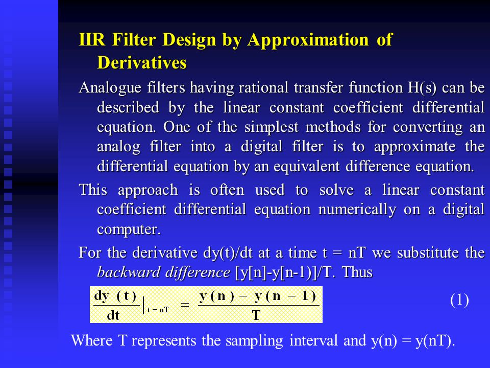 IIR Filter Design by Approximation of Derivatives Analogue filters having rational transfer function H(s) can be described by the linear constant coefficient differential equation.